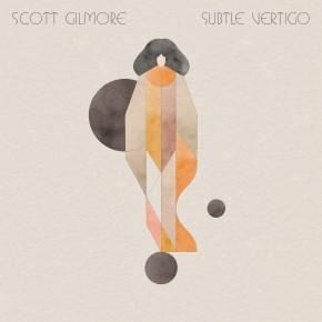 Scott Gilmore - Subtle Vertigo